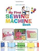 My First Sewing Machine Book 1908707828 Book Cover