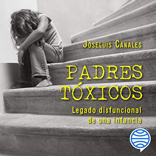 Padres tóxicos Audiobook By Joseluis Canales cover art