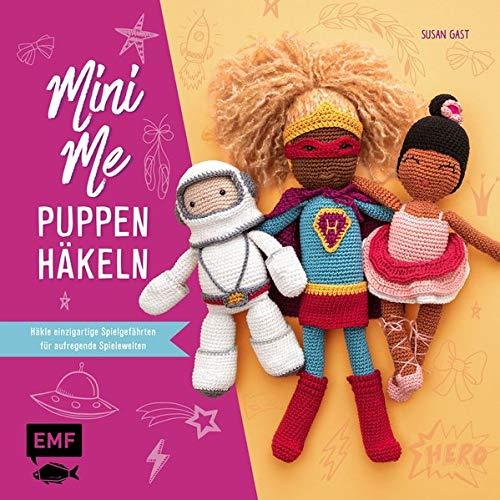 Mini Me Puppen häkeln: Häkle einzigartige Spielgefährten für aufregende Spielewelten: Superhelden, Unterwasser, Weltall und Ballett