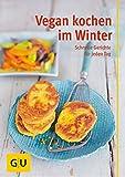 Vegan kochen im Winter: schnelle Gerichte für jeden Tag (GU Genussvoll essen)