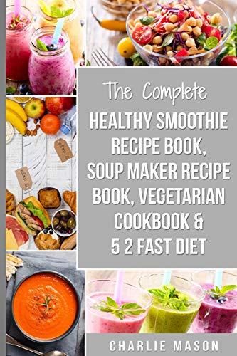 Soup Maker Recipe Book, Vegetarian Cookbook, Smoothie Recipe Book, 5 2 Diet Recipe Book: vegan cookbook soup recipe book smoothie recipes (vegan cookbook soup recipe book smoothie recipes fast diet)