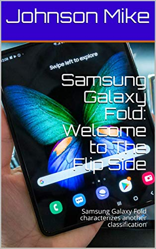 Samsung Galaxy Fold: Welcome to The Flip Side: Samsung Galaxy Fold characterizes another classification (English Edition)