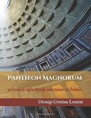 Pantheon Magnorum: 10 Grandi della Storia raccontati in Poesia