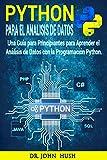 Python Para el Análisis de Datos: Una Guía para Principiantes para Aprender el Análisis de Datos con la Programación Python.(Spanish Edition) (Computer Programming (Spanish Edition) nº 1)
