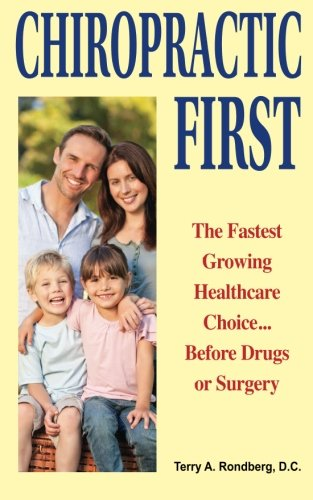 Compare Textbook Prices for Chiropractic First: The Fastest Growing Healthcare Choice... Before Drugs or Surgery  ISBN 9781514146965 by Rondberg D.C., Dr. Terry A.