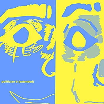 POLITICIAN B (Extended)