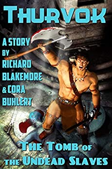The Tomb of the Undead Slaves (Thurvok Book 2) by [Richard Blakemore, Cora Buhlert]
