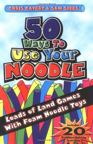 50 Ways to Use Your Noodle: Loads of Land Games with Foam Noodle Toys