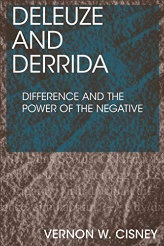 Deleuze and Derrida: Difference and the Power of the Negative (English Edition)