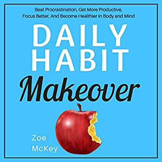 Daily Habit Makeover     Beat Procrastination, Get More Productive, Focus Better, and Become Healthier in Body and Mind              By:                                                                                                                                 Zoe McKey                               Narrated by:                                                                                                                                 Anna Doyle                      Length: 2 hrs     9 ratings     Overall 3.4