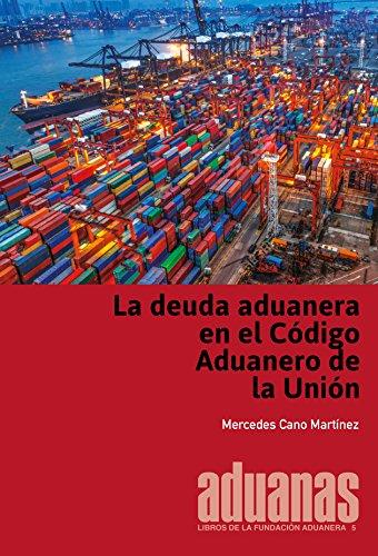 La deuda aduanera en el Código Aduanero de la Unión (Libros de la Fundación Aduanera)