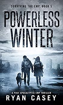 Powerless Winter: A Post Apocalyptic EMP Thriller (Surviving the EMP Book 5) by [Ryan Casey]