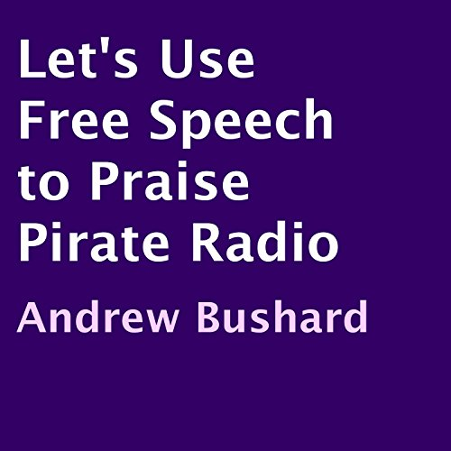 Let's Use Free Speech to Praise Pirate Radio audiobook cover art