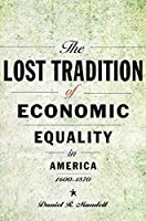The Lost Tradition of Economic Equality in America, 1600-1870
