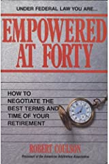 Empowered at Forty: How to Negotiate the Best Terms and Time of Your Retirement Paperback