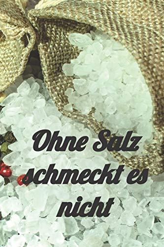 Ohne Salz schmeckt es nicht: Notizbuch Rezeptheft zum Eintragen von selbstgemachten Gewürzsalzen und Kräutersalzen für den Hobbykoch oder Hobbyköchin und Feinschmecker