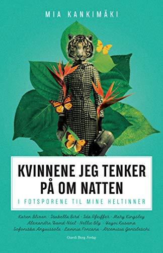 Kvinnene jeg tenker på om natten: I fotsporene til mine heltinner (Norwegian Edition)
