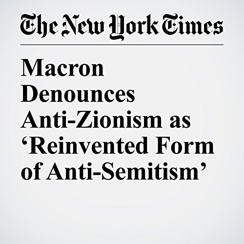 Macron Denounces Anti-Zionism as 'Reinvented Form of Anti-Semitism' copertina