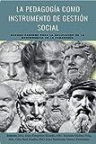 La Pedagogía como Instrumento de Gestión Social: Nuevos Caminos para la Aplicación de la Neutrosofía a la Pedagogía (English Edition)