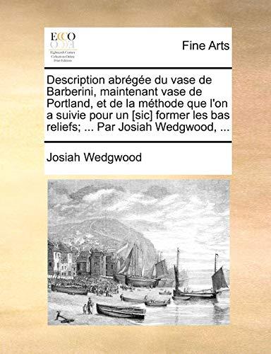 Description Abrge Du Vase de Barberini, Maintenant Vase de Portland, Et de La Mthode Que L'On a Suivie Pour Un [Sic] Former Les Bas Reliefs; ... Par J