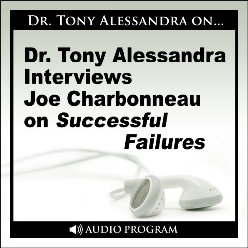 Dr. Tony Alessandra Interviews Joe Charbonneau on Successful Failures                   By:                                                                                                                                 Joe Charbonneau                               Narrated by:                                                                                                                                 Dr. Tony Alessandra                      Length: 27 mins     Not rated yet     Overall 0.0