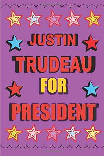 Justin Trudeau for President: Empty Lined Journal Vote for Justin Trudeau