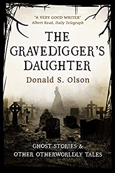 The Gravedigger s Daughter  Ghost stories and other otherworldly tales