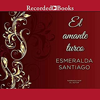 El Amante Turco (Texto Completo) [The Turkish Lover ]                   By:                                                                                                                                 Esmeralda Santiago                               Narrated by:                                                                                                                                 Esmeralda Santiago                      Length: 13 hrs and 6 mins     72 ratings     Overall 4.2