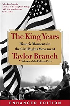 The King Years (Enhanced Edition): Historic Moments in the Civil Rights Movement by [Taylor Branch]