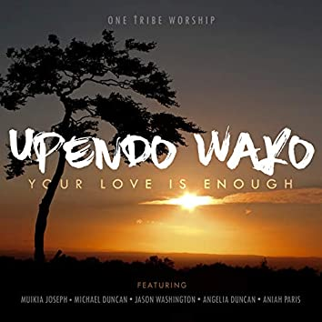 Upendo Wako / Your Love Is Enough
