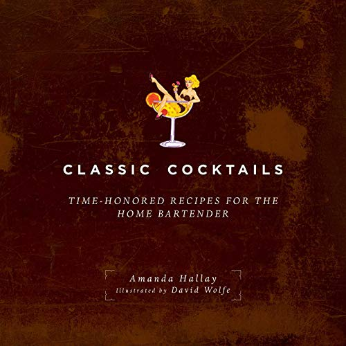 Classic Cocktails: Time-Honored Recipes for the Home Bartender