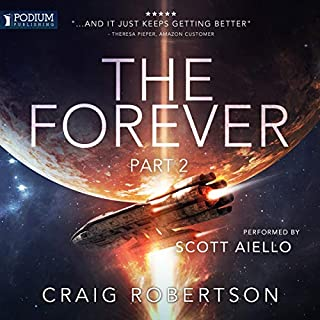 The Forever, Part II     The Forever, Book 2              By:                                                                                                                                 Craig Robertson                               Narrated by:                                                                                                                                 Scott Aiello                      Length: 14 hrs and 45 mins     84 ratings     Overall 4.7
