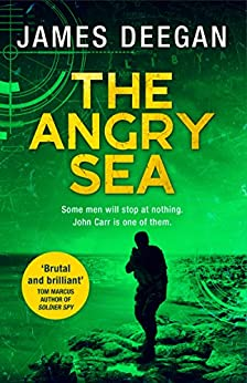 The Angry Sea: The gripping, breathtaking, new military thriller from the ex-SAS author of ONCE A PILGRIM (John Carr, Book 2) by [James Deegan]