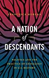 A Nation of Descendants: Politics and the Practice of Genealogy in U.S. History