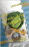 Col cavolo...che dimagrisco!: Guida per vegetariani ( e non solo..) che vogliono perdere peso