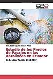 Estudio de los Precios de Pasajes en las Aerolíneas en Ecuador: en Ecuador Periodo 2011-2017