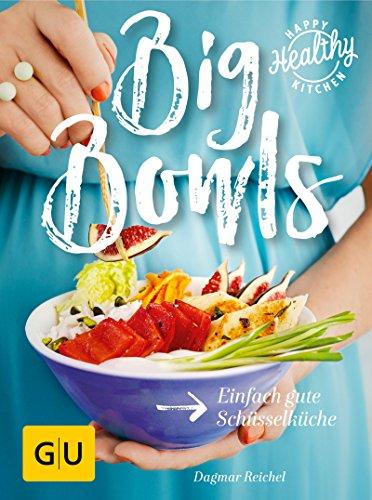 Big Bowls: Einfach gute Schüsselküche (Gesunde Küche)