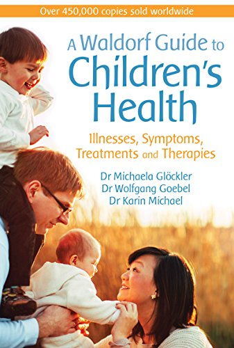 A Waldorf Guide to Children's Health: Illnesses, Symptoms, Treatments and Therapies