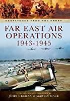 Far East Air Operations, 1943-1945 (Despatches from the Front)