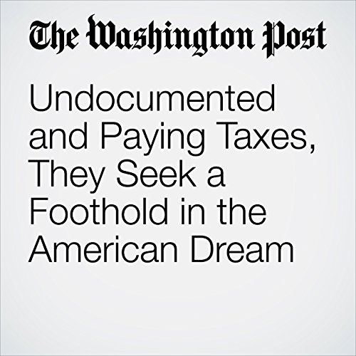 Undocumented and Paying Taxes, They Seek a Foothold in the American Dream copertina