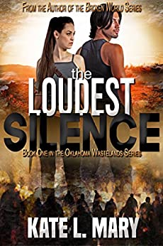 The Loudest Silence: A Post-Apocalyptic Zombie Novel (Oklahoma Wastelands Book 1) by [Kate L. Mary]