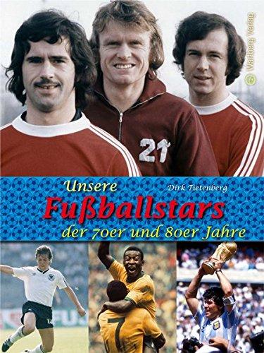 Unsere Fußballstars der 70er und 80er Jahre (Modernes Antiquariat)