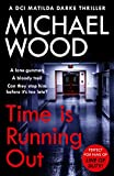 Time Is Running Out: A gripping and addictive new crime thriller you need to read in 2021 (DCI Matilda Darke Thriller, Book 7)