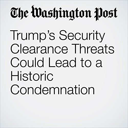 Trump's Security Clearance Threats Could Lead to a Historic Condemnation copertina