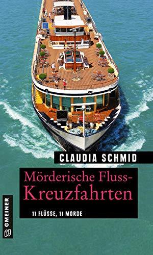 Mörderische Fluss-Kreuzfahrten: 11 Flüsse, 11 Morde (Kriminelle Freizeitführer im GMEINER-Verlag)