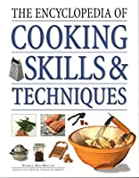 The Encyclopedia of Cooking Skills & Techniques: An Accessible, Comprehensive Guide to Learning Kitchen Skills, All Shown in Step-by-step Detail