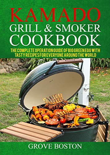 Kamado Grill & Smoker Cookbook: The Complete Operation Guide of Big Green Egg with Tasty Recipes for Everyone Around the World (English Edition)