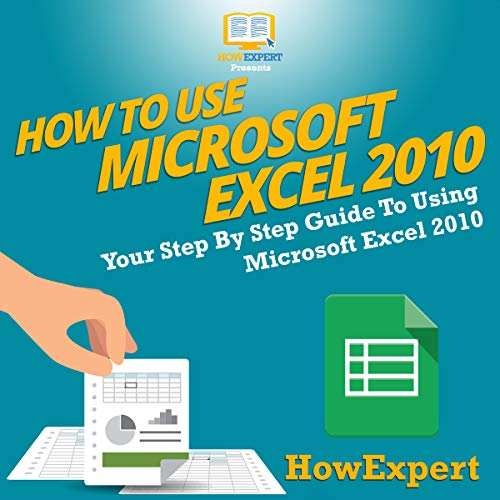 How to Use Microsoft Excel 2010 - Your Step-By-Step Guide to Using Microsoft Excel 2010 audiobook cover art