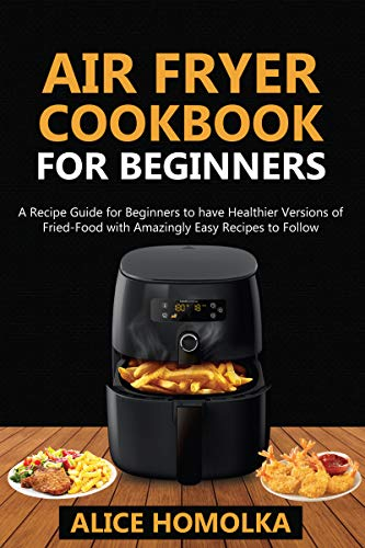 Air Fryer CookBook For Beginners: A Recipe Guide for Beginners to have...