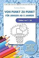 Von Punkt zu Punkt fuer Jungen ab 5 Jahren - Zahlen von 1 - 50: Malbuch mit 30 tollen Motiven
